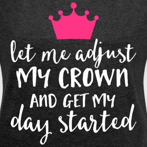 Adjust My Crown Funny Quote T-Shirts - Women's T-shirt with rolled up sleeves