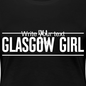 I'm A Glasgow Girl - Women's Premium T-Shirt