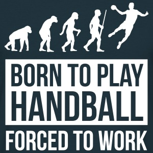 Born to play handball forced to work Tee shirts - T-shirt Homme