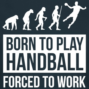 Born to play handball forced to work Tee shirts - T-shirt Femme