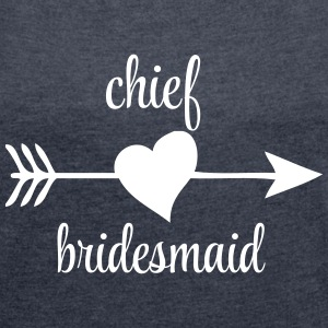 Chief Bridesmaid T-Shirts - Women's T-shirt with rolled up sleeves