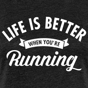 Life Is Better When You're Running Magliette - Maglietta Premium da donna
