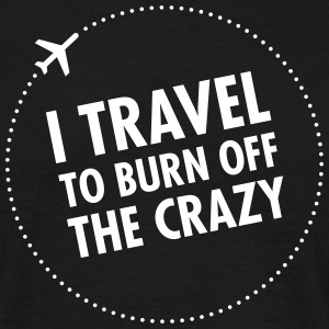 I Travel To Burn Off The Crazy T-shirts - T-shirt herr