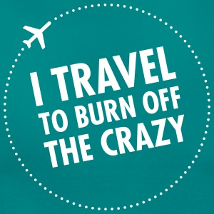 I Travel To Burn Off The Crazy T-Shirts - Women's T-Shirt