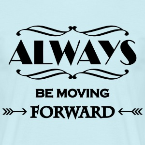 Always be moving forward T-Shirts - Men's T-Shirt