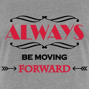 Always be moving forward T-Shirts - Women's Premium T-Shirt