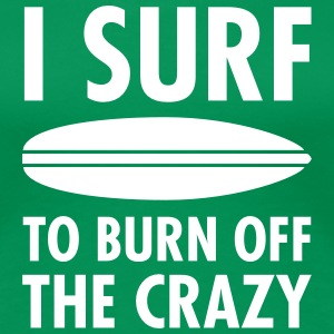 I Surf To Burn Off The Crazy T-Shirts - Women's Premium T-Shirt