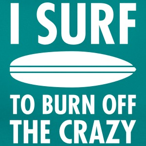 I Surf To Burn Off The Crazy Magliette - Maglietta da donna