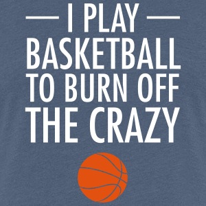 I Play Basketball To Burn Off The Crazy T-Shirts - Frauen Premium T-Shirt