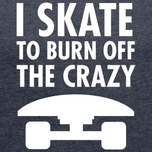 I Skate To Burn Off The Crazy Magliette - Maglietta da donna con risvolti