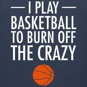 I Play Basketball To Burn Off The Crazy Sports wear - Men's Premium Tank Top