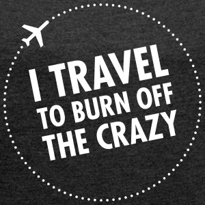 I Travel To Burn Off The Crazy T-shirts - Vrouwen T-shirt met opgerolde mouwen