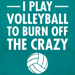 I Play Volleyball To Burn Off The Crazy Camisetas - Camiseta mujer