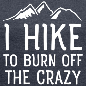 I Hike To Burn Off The Crazy T-shirts - Vrouwen T-shirt met opgerolde mouwen