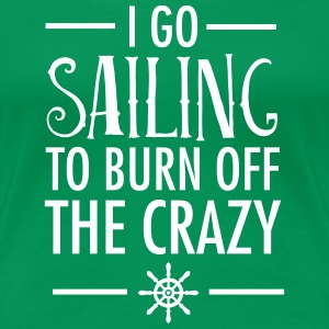 I Go Sailing To Burn Off The Crazy T-Shirts - Women's Premium T-Shirt