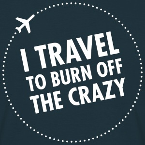 I Travel To Burn Off The Crazy T-Shirts - Männer T-Shirt
