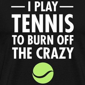 I Play Tennis To Burn Off The Crazy T-shirts - Mannen Premium T-shirt