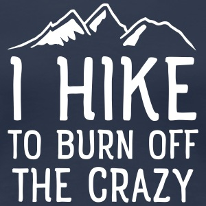 I Hike To Burn Off The Crazy T-Shirts - Women's Premium T-Shirt