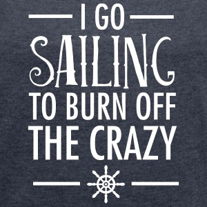 I Go Sailing To Burn Off The Crazy Magliette - Maglietta da donna con risvolti