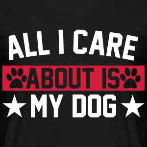 All I Care About Is Dogs T-Shirts - Men's T-Shirt