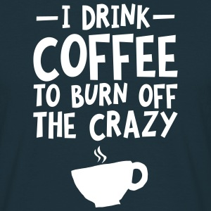 I Drink Coffee To Burn Off The Crazy T-shirts - T-shirt herr