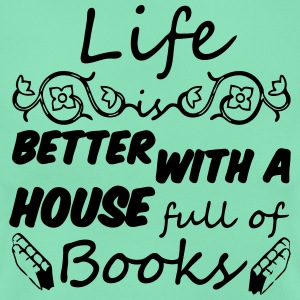Life is better with books T-Shirts - Women's T-Shirt