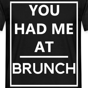 You Had Me At Brunch T-Shirts - Men's T-Shirt