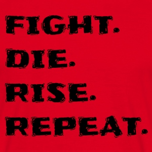 Fight. Die. Rise. Repeat. - Männer T-Shirt