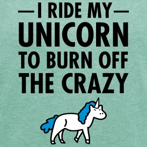 I Ride My Unicorn To Burn Off The Crazy Magliette - Maglietta da donna con risvolti