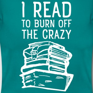 I Read To Burn Off The Crazy T-Shirts - Frauen T-Shirt