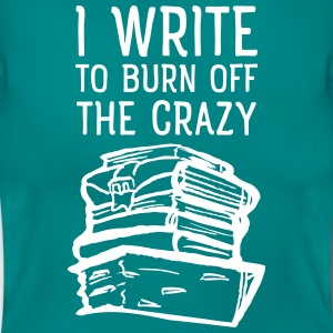 I Write To Burn Off The Crazy T-Shirts - Women's T-Shirt