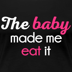 The Baby Made Me Funny Quote T-Shirts - Women's Premium T-Shirt