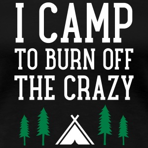I Camp To Burn Off The Crazy Koszulki - Koszulka damska Premium