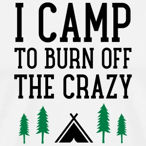I Camp To Burn Off The Crazy T-shirts - Mannen Premium T-shirt