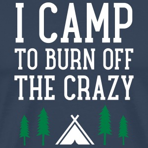 I Camp To Burn Off The Crazy Magliette - Maglietta Premium da uomo