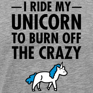 I Ride My Unicorn To Burn Off The Crazy T-skjorter - Premium T-skjorte for menn
