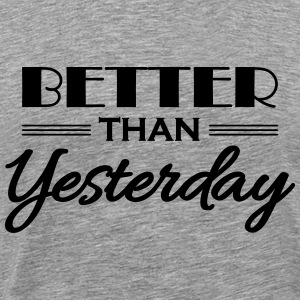 Better than yesterday Tee shirts - T-shirt Premium Homme