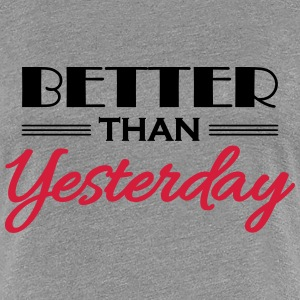 Better than yesterday T-Shirts - Frauen Premium T-Shirt
