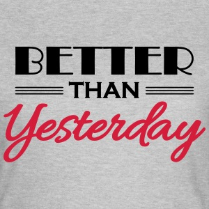 Better than yesterday T-Shirts - Women's T-Shirt