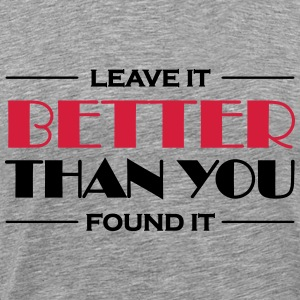 Leave it better than you found it T-Shirts - Men's Premium T-Shirt