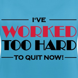 I've worked too hard to quit now! Vêtements Sport - Débardeur respirant Femme
