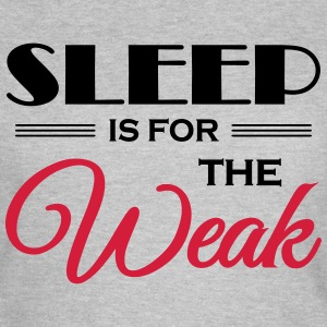 Sleep is for the weak T-Shirts - Women's T-Shirt