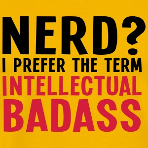 Nerd? I prefer the term intellectual badass II 2c T-Shirts - Men's Premium T-Shirt