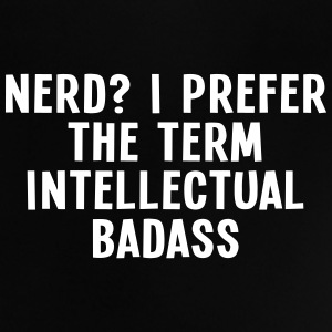 Nerd? I prefer the term intellectual badass I Baby Shirts  - Baby T-Shirt