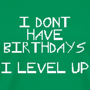 I don't have birthday's I level up III T-shirts - Mannen Premium T-shirt