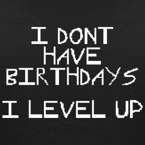 I don't have birthday's I level up III T-Shirts - Women's V-Neck T-Shirt