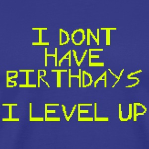 I don't have birthday's I level up III T-shirts - Herre premium T-shirt