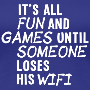 it's all fun and games until... wifi ii 1c T-Shirts - Women's Premium T-Shirt