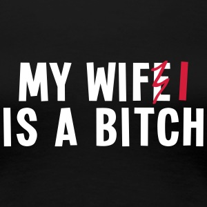 my wifi is a bitch 2c / my wife is a bitch T-Shirts - Women's Premium T-Shirt