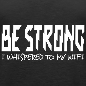 be strong i whispered i Tops - Women's Premium Tank Top